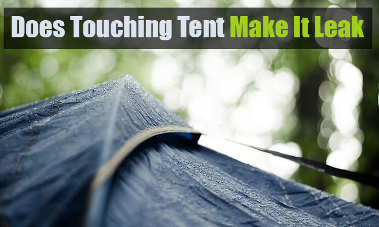 Does Touching a Tent Make It Leak