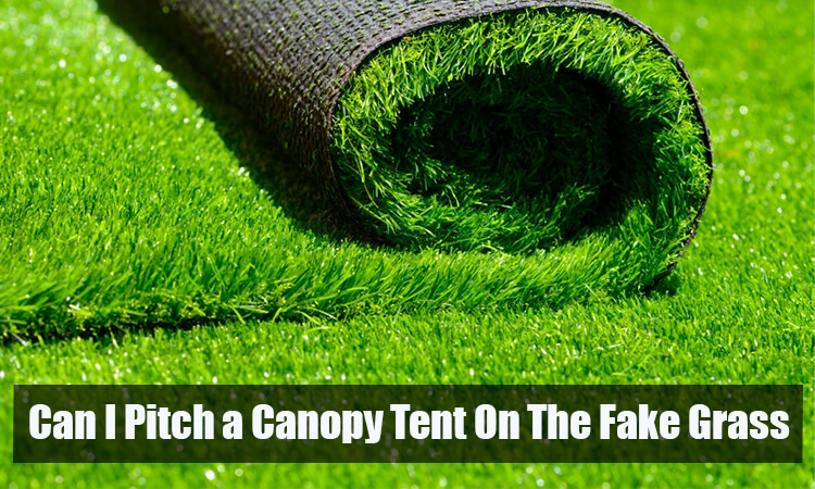 Can I pitch a canopy tent on the fake grass